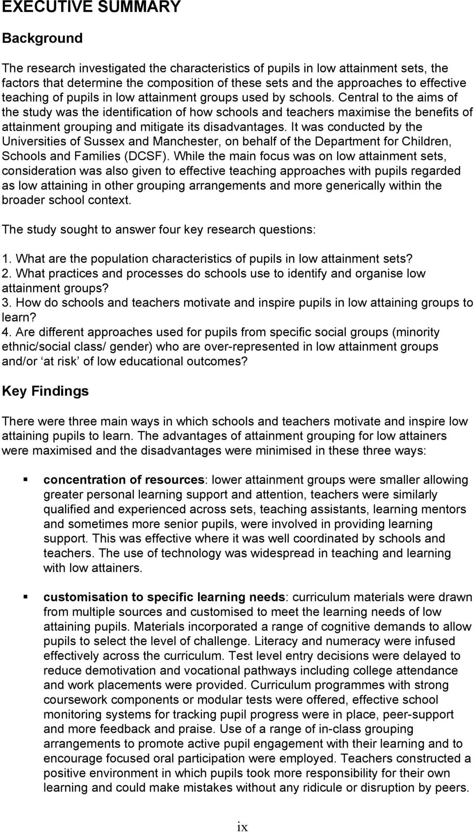 Central to the aims of the study was the identification of how schools and teachers maximise the benefits of attainment grouping and mitigate its disadvantages.