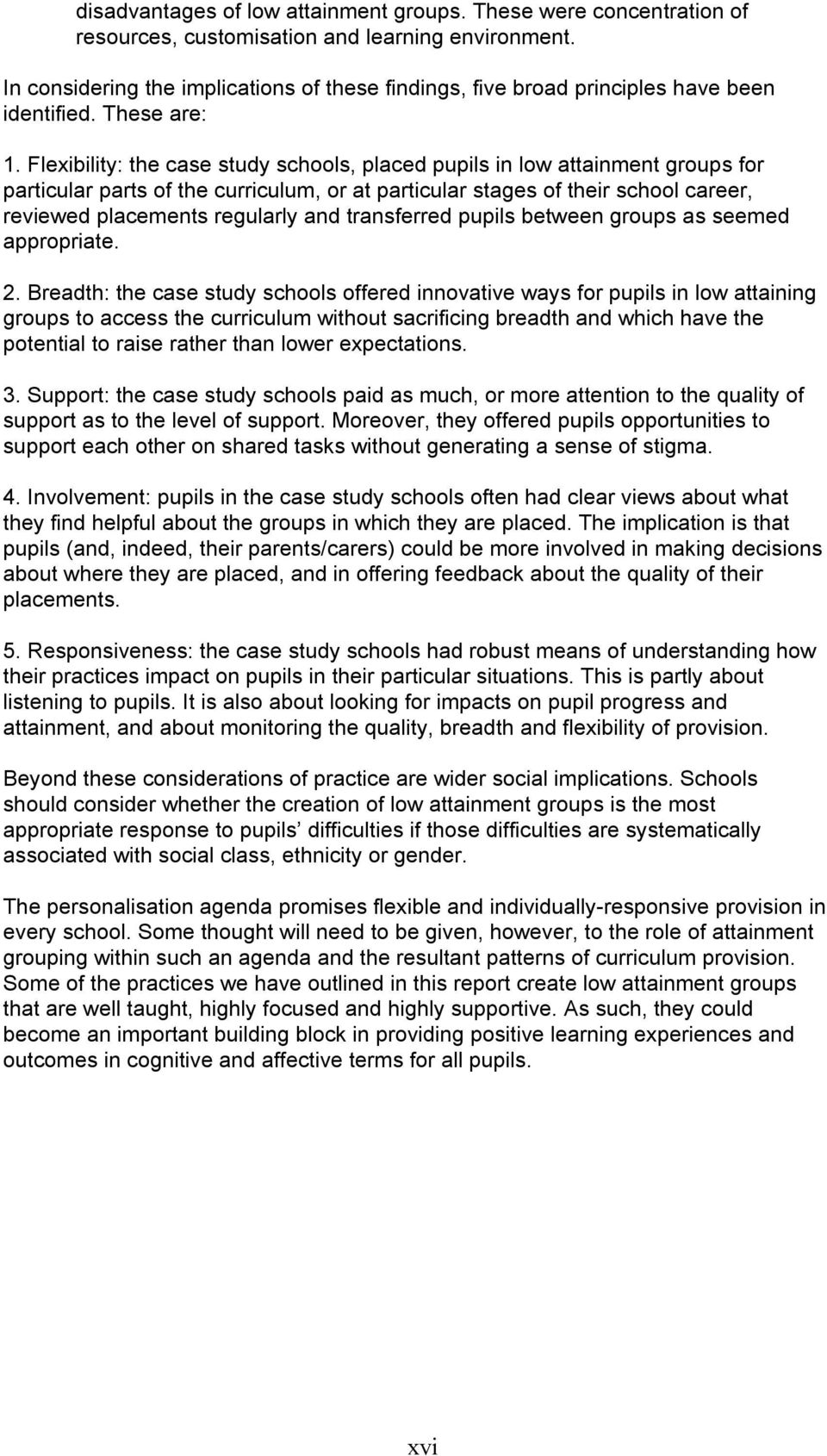 Flexibility: the case study schools, placed pupils in low attainment groups for particular parts of the curriculum, or at particular stages of their school career, reviewed placements regularly and