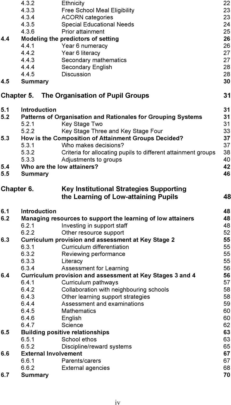 2 Patterns of Organisation and Rationales for Grouping Systems 31 5.2.1 Key Stage Two 31 5.2.2 Key Stage Three and Key Stage Four 33 5.3 How is the Composition of Attainment Groups Decided? 37 5.3.1 Who makes decisions?