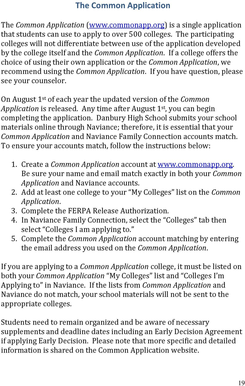 If a college offers the choice of using their own application or the Common Application, we recommend using the Common Application. If you have question, please see your counselor.