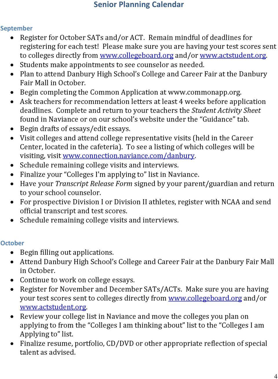 Plan to attend Danbury High School s College and Career Fair at the Danbury Fair Mall in October. Begin completing the Common Application at www.commonapp.org.