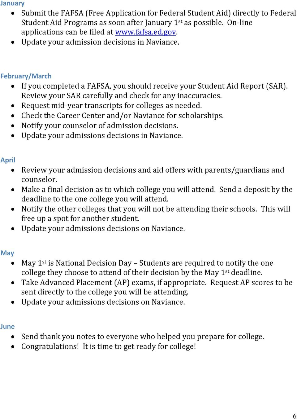 Request mid-year transcripts for colleges as needed. Check the Career Center and/or Naviance for scholarships. Notify your counselor of admission decisions.