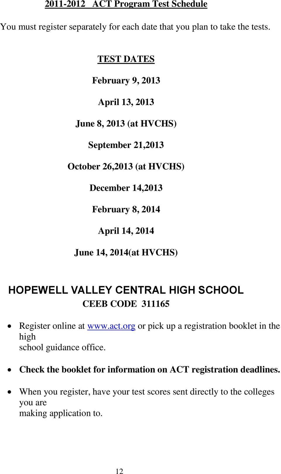 14, 2014 June 14, 2014(at HVCHS) HOPEWELL VALLEY CENTRAL HIGH SCHOOL CEEB CODE 311165 Register online at www.act.