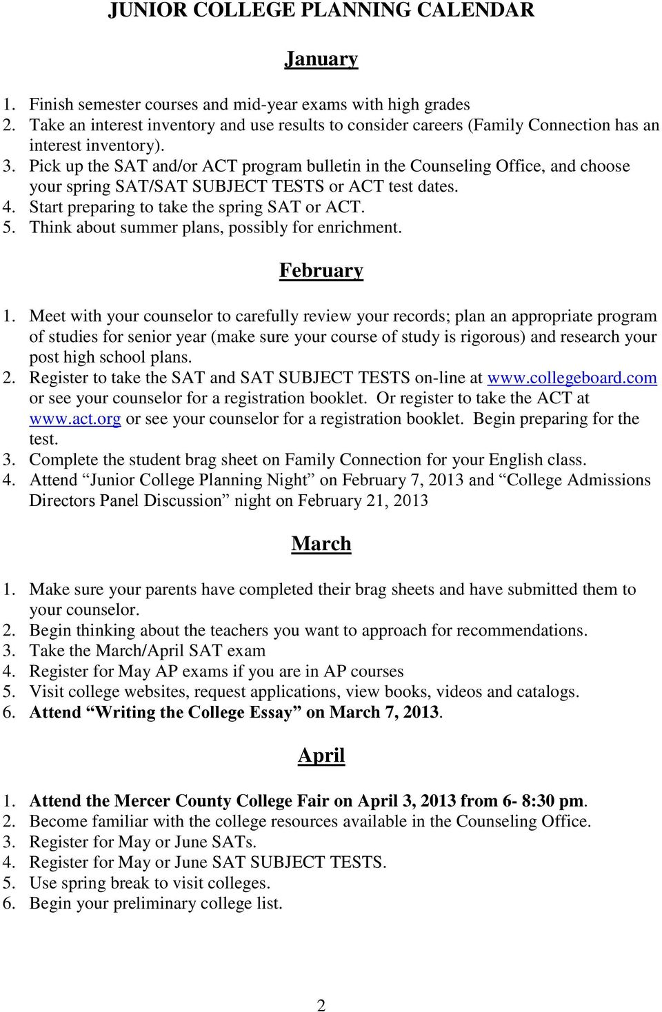 Pick up the SAT and/or ACT program bulletin in the Counseling Office, and choose your spring SAT/SAT SUBJECT TESTS or ACT test dates. 4. Start preparing to take the spring SAT or ACT. 5.