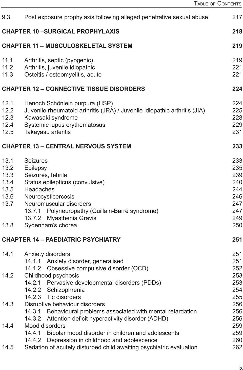 4 Systemic lupus erythematosus CHAPTER 13 CENTRAL NERVOUS SYSTEM 13.1 Seizures 13.2 Epilepsy 13.3 Seizures, febrile 13.4 Status epilepticus (convulsive) 13.5 Headaches 13.6 Neurocysticercosis 13.