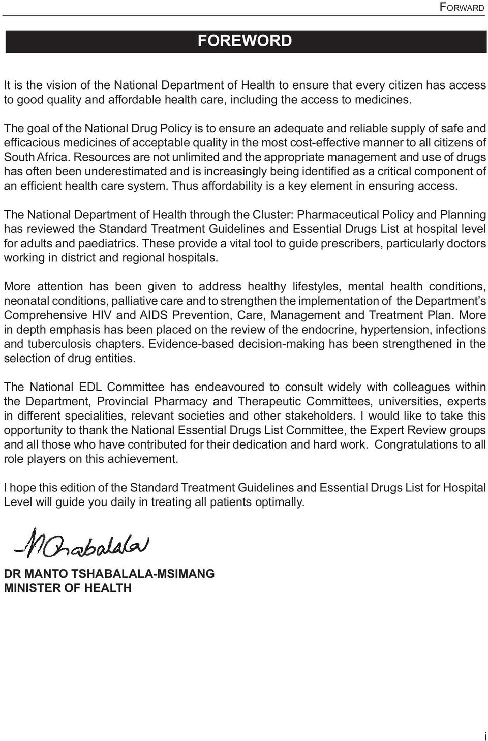 Resources are not unlimited and the appropriate management and use of drugs The National Department of Health through the Cluster: Pharmaceutical Policy and Planning has reviewed the Standard