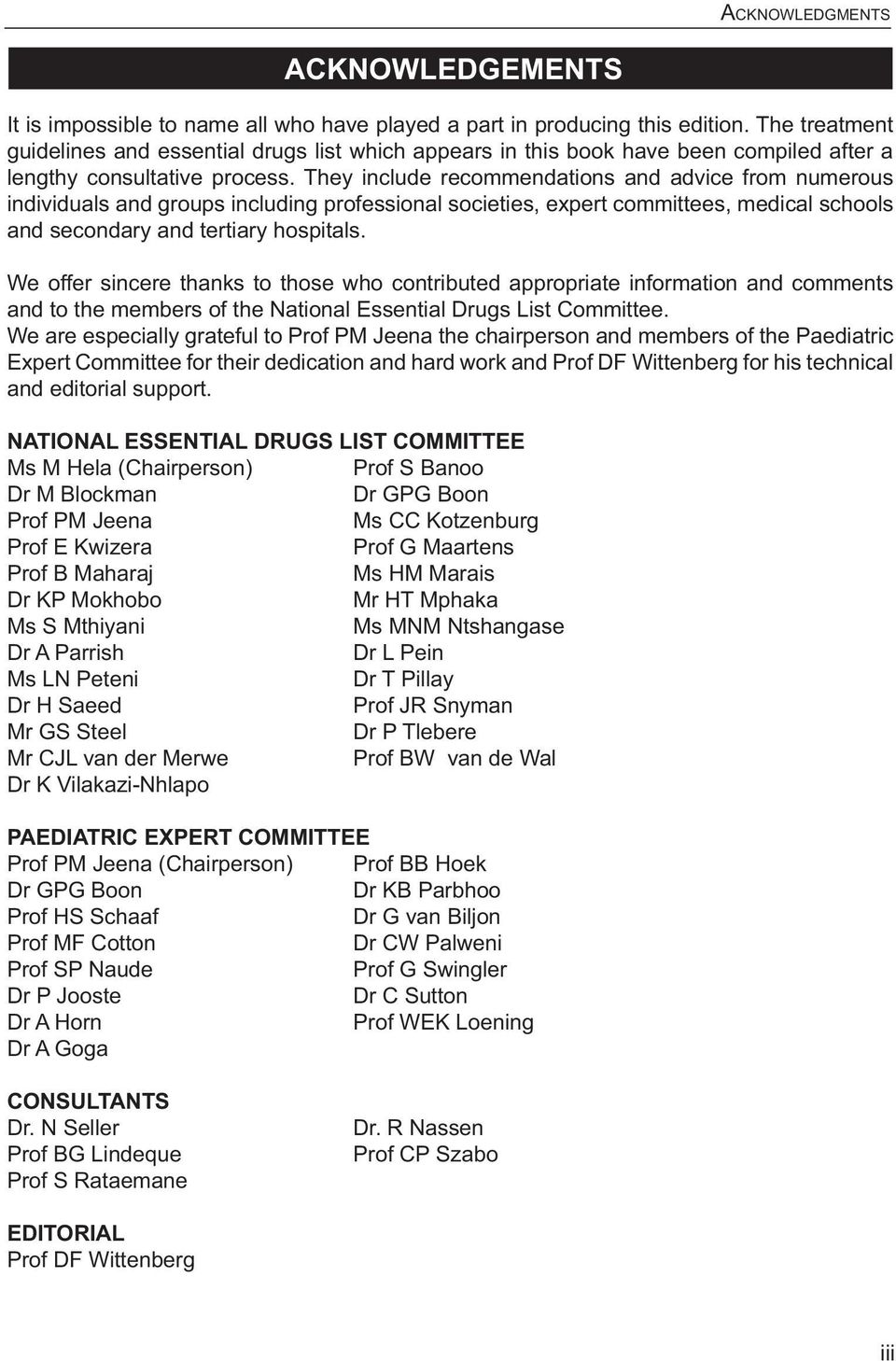 and to the members of the National Essential Drugs List Committee. We are especially grateful to Prof PM Jeena the chairperson and members of the Paediatric and editorial support.