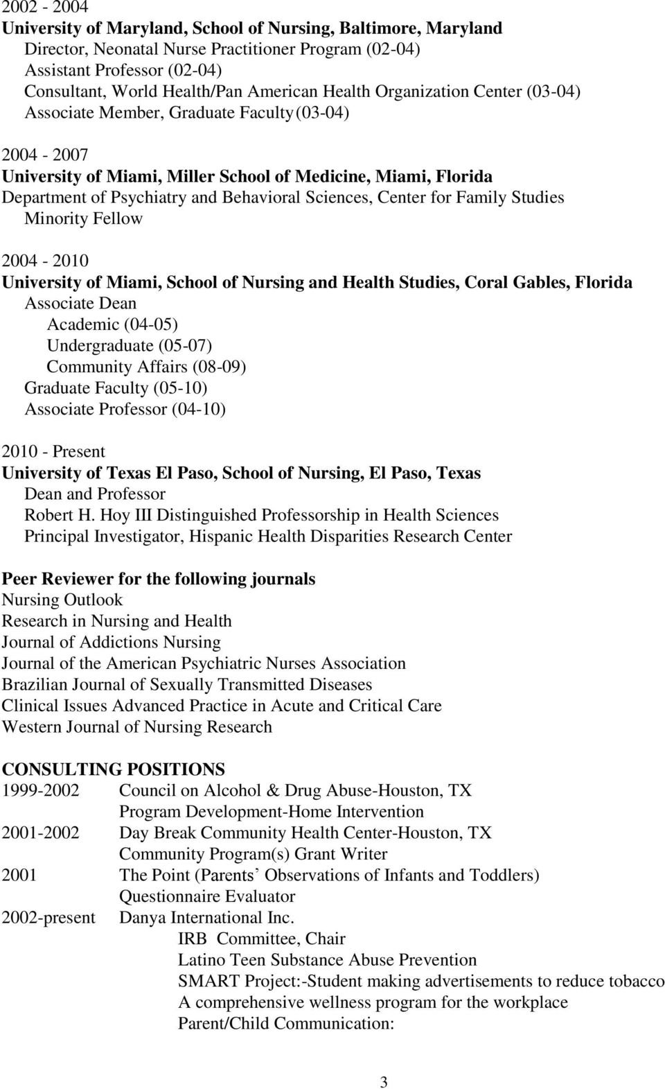 Center for Family Studies Minority Fellow 2004-2010 University of Miami, School of Nursing and Health Studies, Coral Gables, Florida Associate Dean Academic (04-05) Undergraduate (05-07) Community
