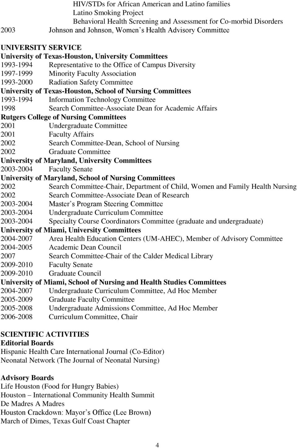 Committee University of Texas-Houston, School of Nursing Committees 1993-1994 Information Technology Committee 1998 Search Committee-Associate Dean for Academic Affairs Rutgers College of Nursing
