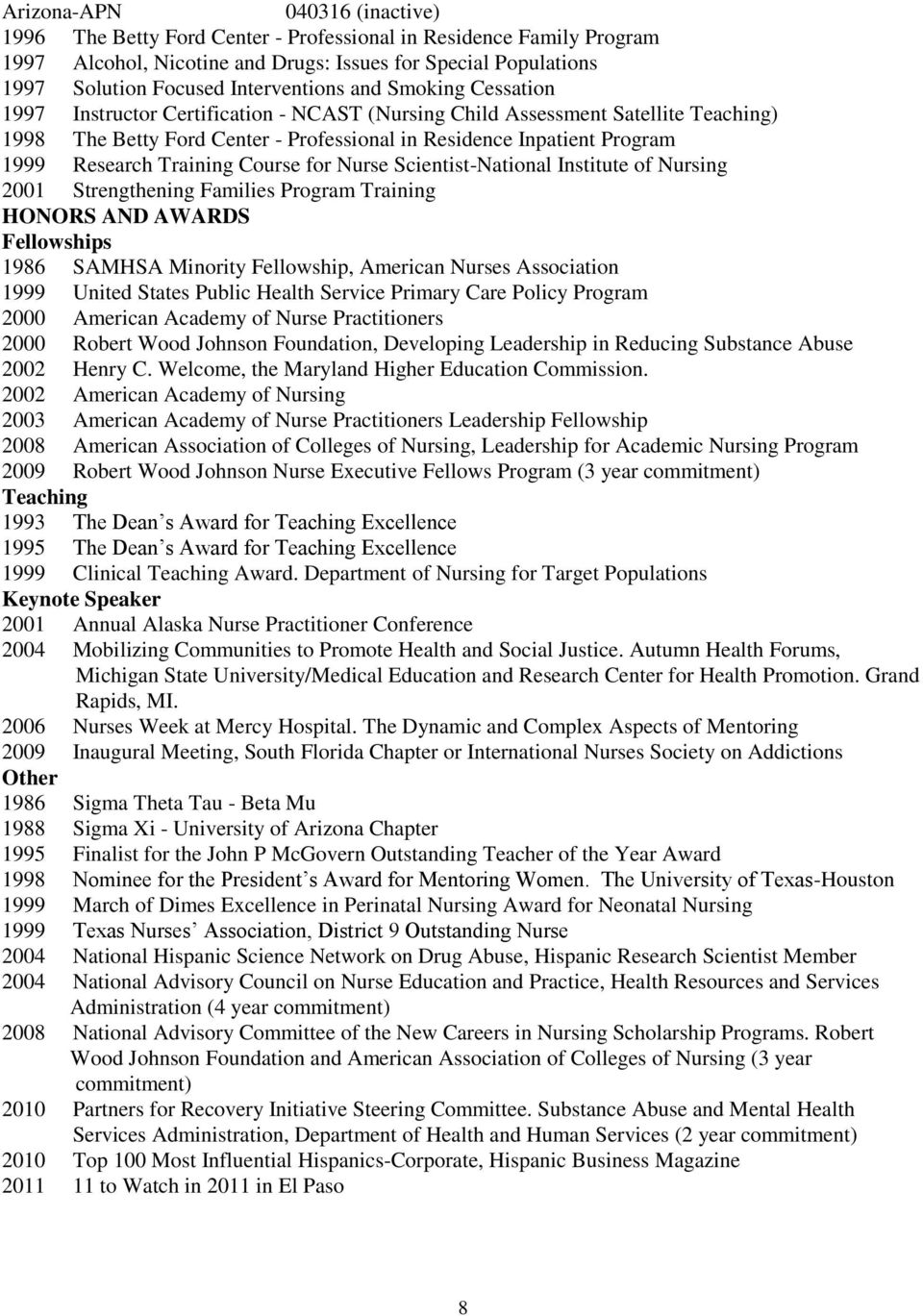 Research Training Course for Nurse Scientist-National Institute of Nursing 2001 Strengthening Families Program Training HONORS AND AWARDS Fellowships 1986 SAMHSA Minority Fellowship, American Nurses