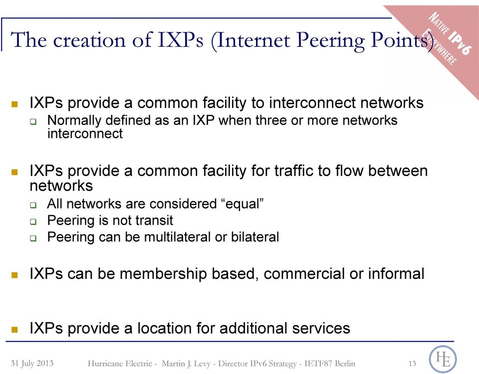 "! IXPs provide a common facility for traffic to flow between networks ""! All networks are considered equal ""! Peering is not transit ""!"