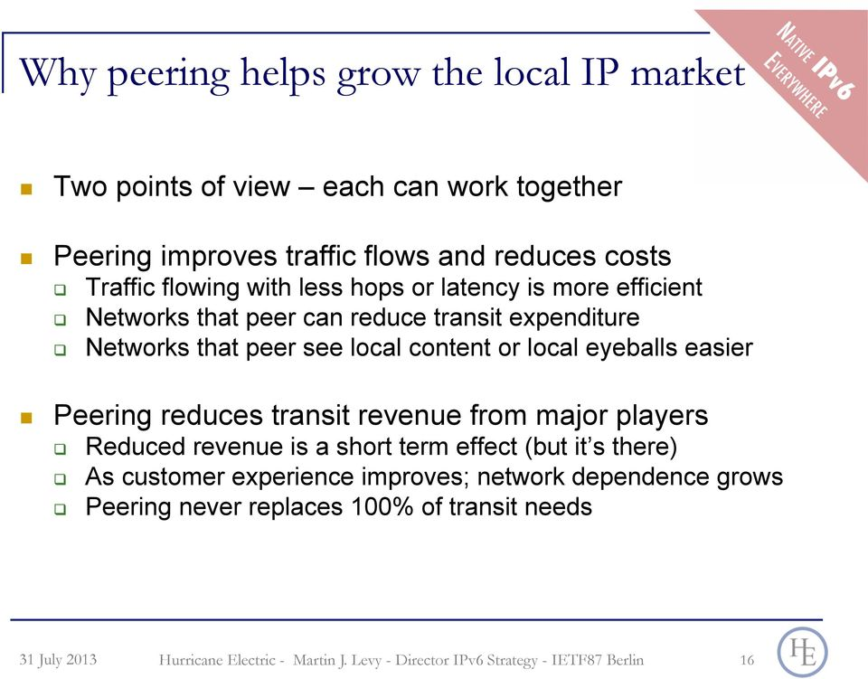 "Networks that peer see local content or local eyeballs easier!! Peering reduces transit revenue from major players ""!"