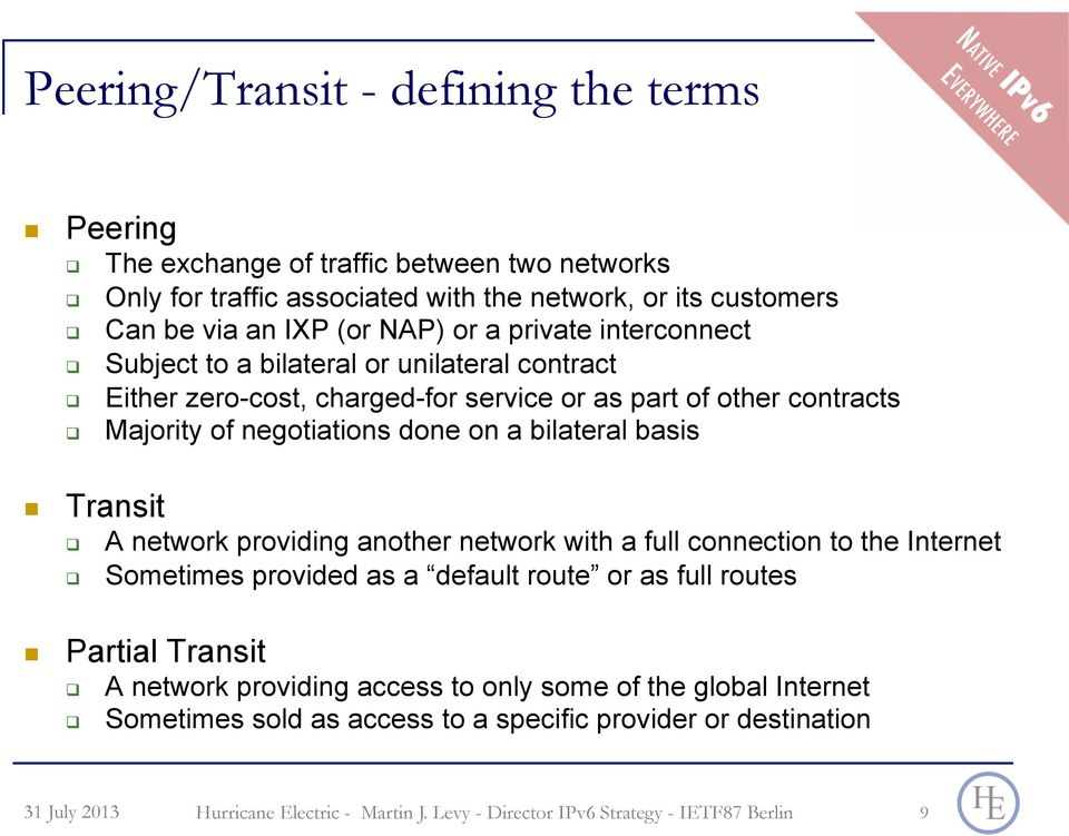 "Majority of negotiations done on a bilateral basis!! Transit ""! A network providing another network with a full connection to the Internet ""!"