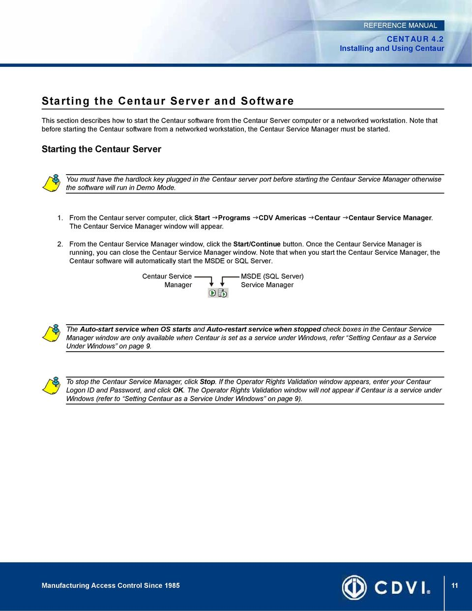 Starting the Centaur Server You must have the hardlock key plugged in the Centaur server port before starting the Centaur Service Manager otherwise the software will run in Demo Mode. 1.