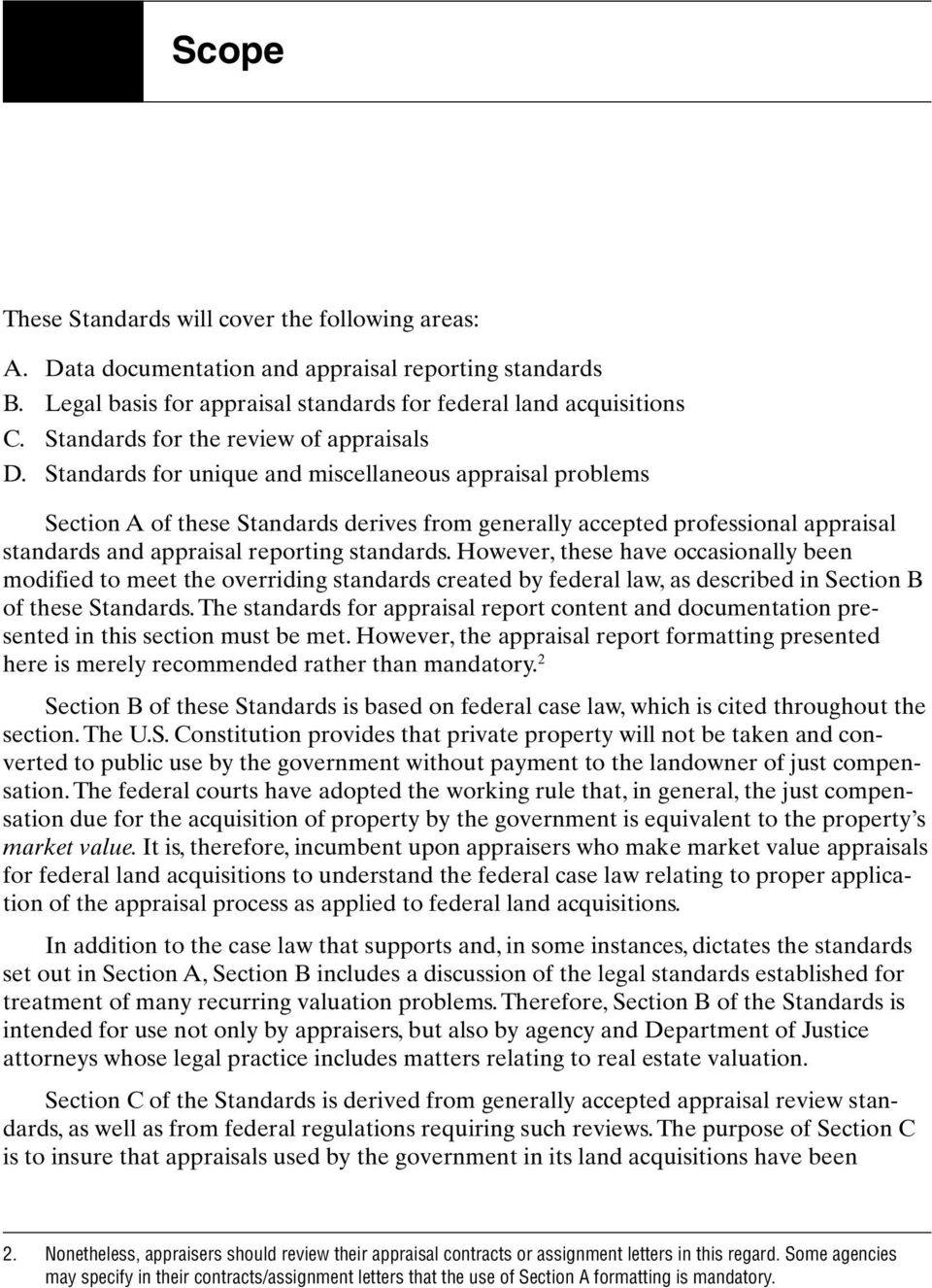 Standards for unique and miscellaneous appraisal problems Section A of these Standards derives from generally accepted professional appraisal standards and appraisal reporting standards.