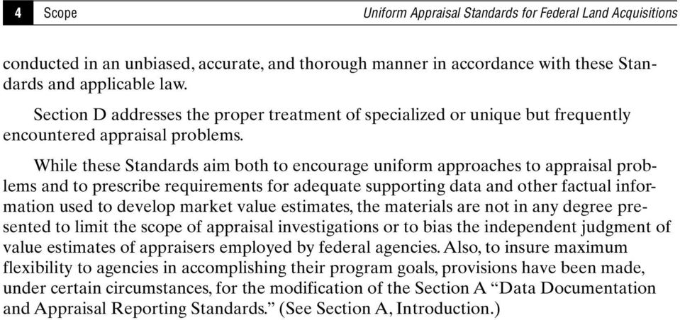 While these Standards aim both to encourage uniform approaches to appraisal problems and to prescribe requirements for adequate supporting data and other factual information used to develop market
