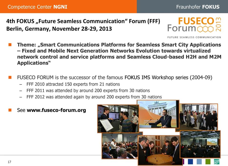 and M2M Applications FUSECO FORUM is the successor of the famous FOKUS IMS Workshop series (2004-09) FFF 2010 attracted 150 experts from 21 nations FFF