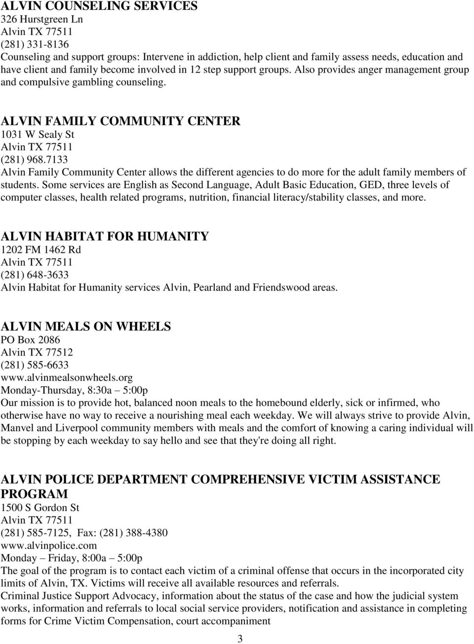 7133 Alvin Family Community Center allows the different agencies to do more for the adult family members of students.