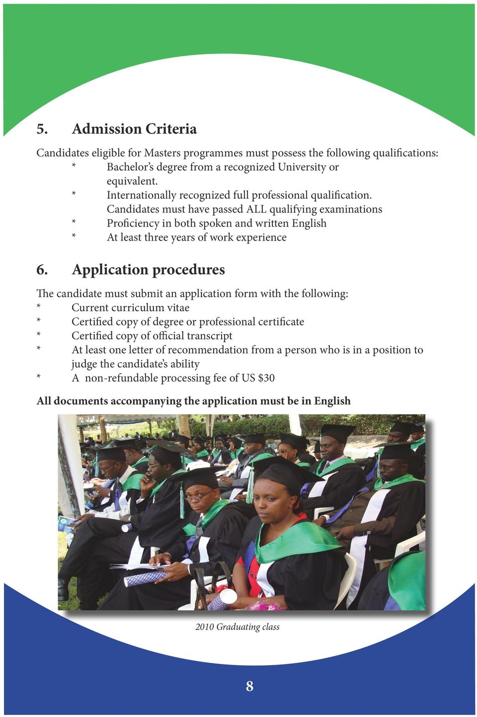 Candidates must have passed ALL qualifying examinations * Proficiency in both spoken and written English * At least three years of work experience 6.