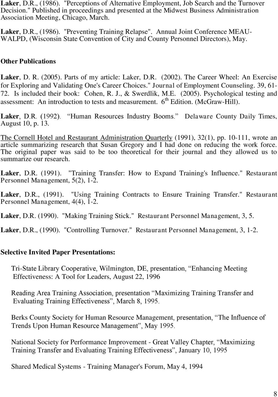 Annual Joint Conference MEAU- WALPD, (Wisconsin State Convention of City and County Personnel Directors), May. Other Publications Laker, D. R. (2005). Parts of my article: Laker, D.R. (2002).