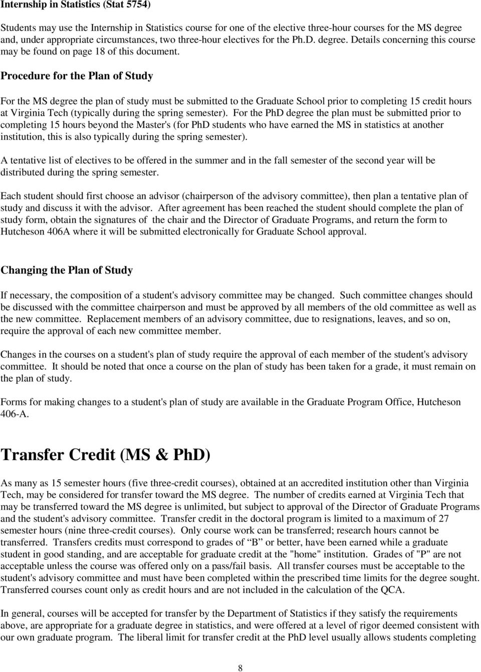 Procedure for the Plan of Study For the MS degree the plan of study must be submitted to the Graduate School prior to completing 15 credit hours at Virginia Tech (typically during the spring