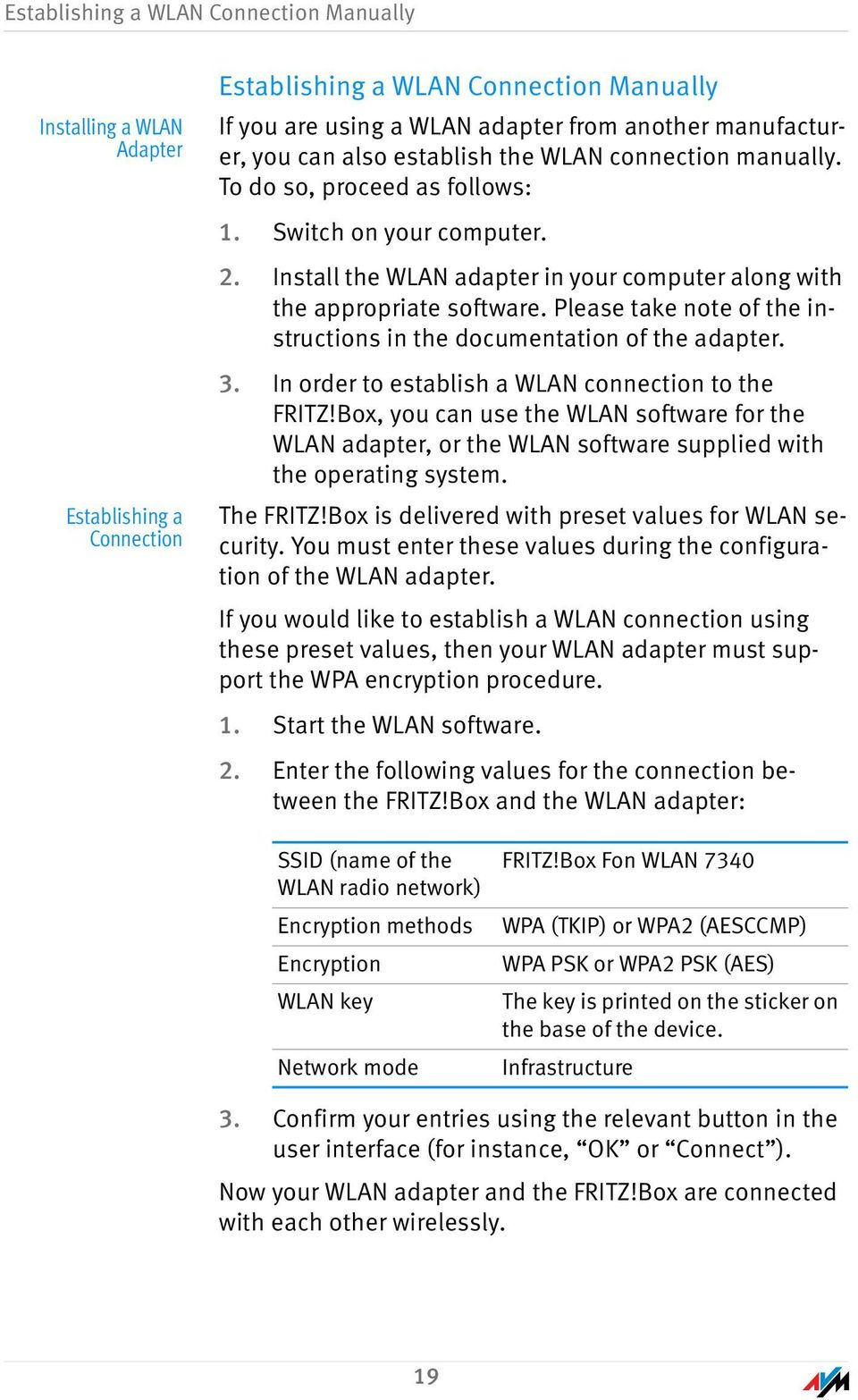 Please take note of the instructions in the documentation of the adapter. 3. In order to establish a WLAN connection to the FRITZ!