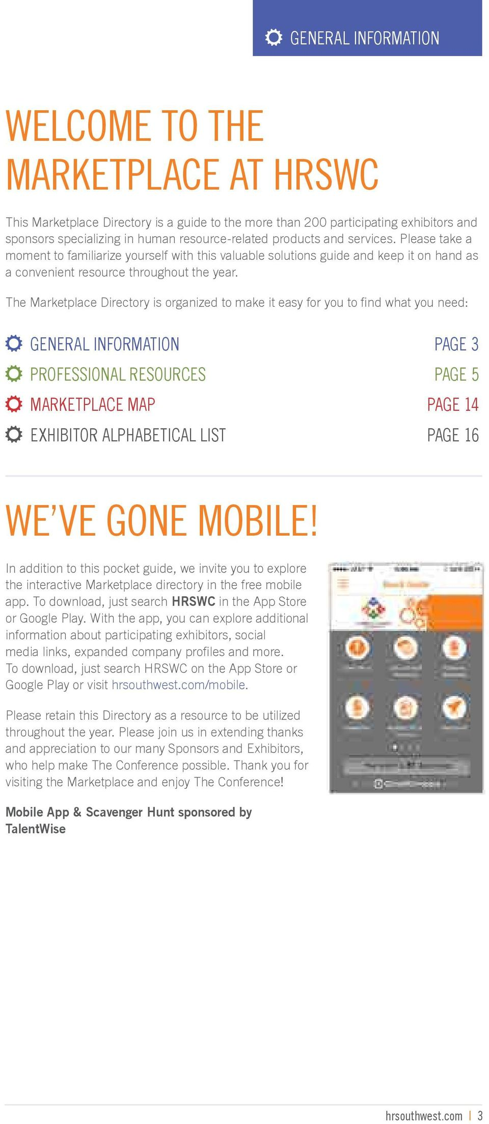 The Marketplace Directory is organized to make it easy for you to find what you need: General Information Page 3 Professional Resources Page 5 Marketplace Map Page 14 Exhibitor Alphabetical List Page