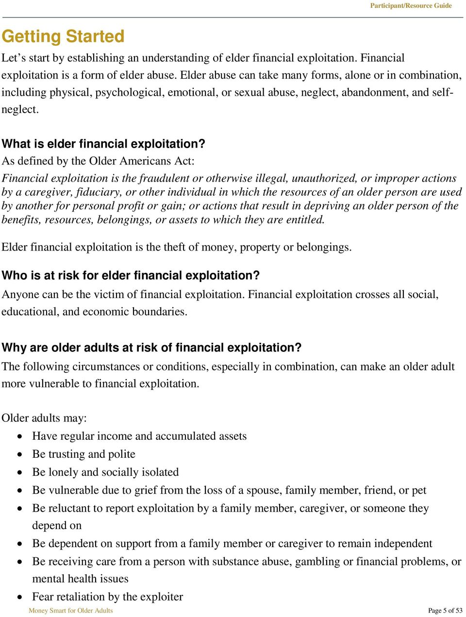 As defined by the Older Americans Act: Financial exploitation is the fraudulent or otherwise illegal, unauthorized, or improper actions by a caregiver, fiduciary, or other individual in which the