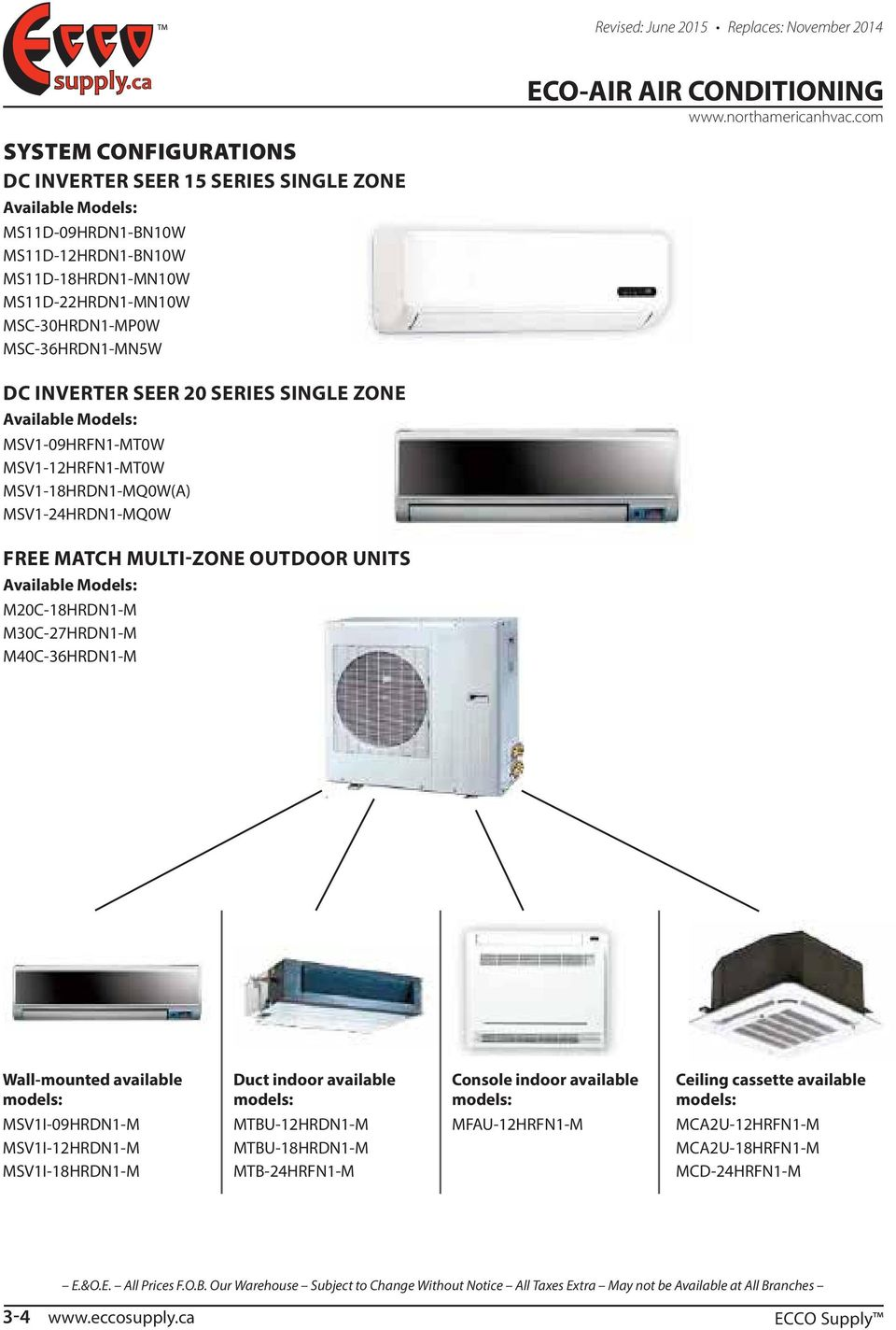 OUTDOOR UNITS Available Models: M20C-18HRDN1-M M30C-27HRDN1-M M40C-36HRDN1-M Wall-mounted available Duct indoor available Console indoor available Ceiling cassette available