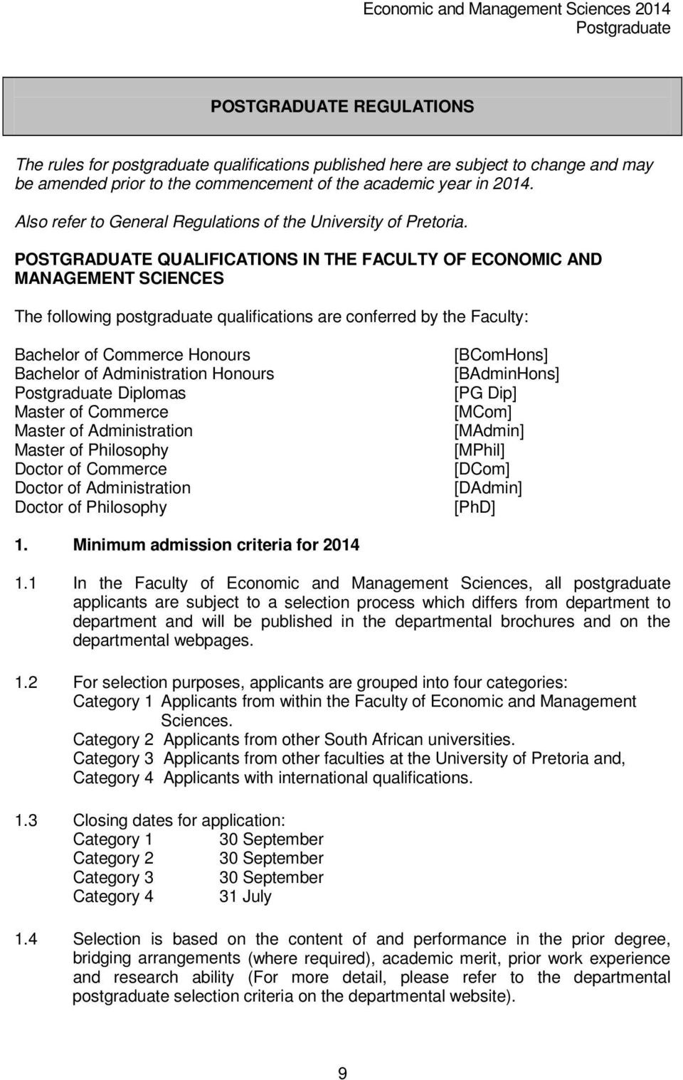 POSTGRADUATE QUALIFICATIONS IN THE FACULTY OF ECONOMIC AND MANAGEMENT SCIENCES The following postgraduate qualifications are conferred by the Faculty: Bachelor of Commerce Honours Bachelor of