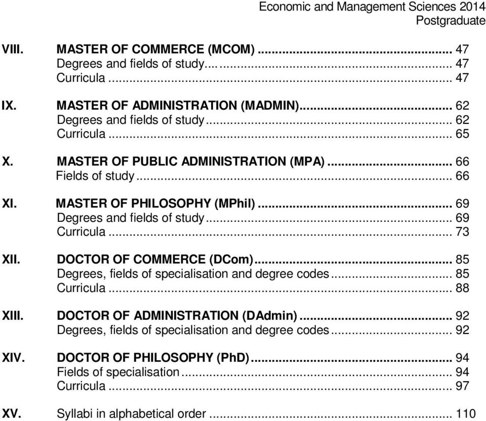 .. 69 Curricula... 73 XII. DOCTOR OF COMMERCE (DCom)... 85 Degrees, fields of specialisation and degree codes... 85 Curricula... 88 XIII.