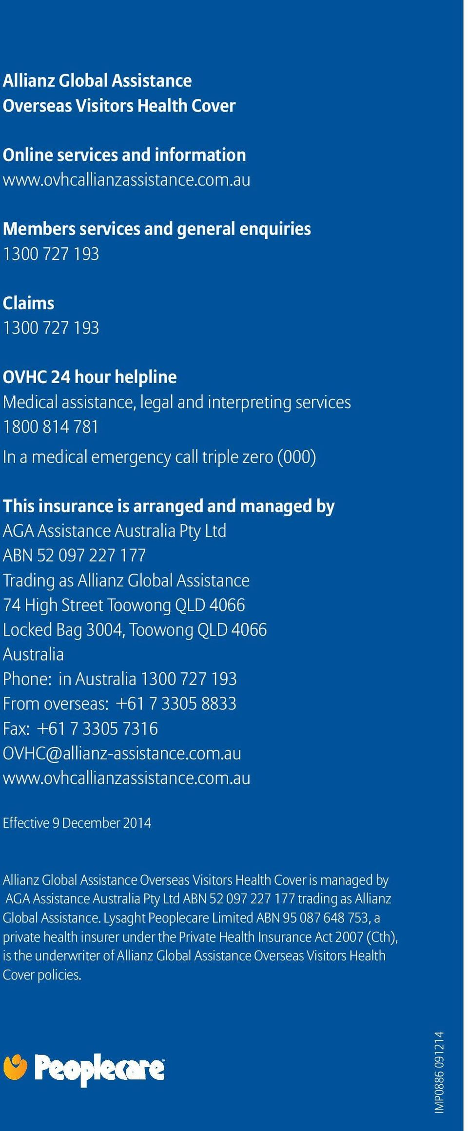 zero (000) This insurance is arranged and managed by AGA Assistance Australia Pty Ltd ABN 52 097 227 177 Trading as Allianz Global Assistance 74 High Street Toowong QLD 4066 Locked Bag 3004, Toowong