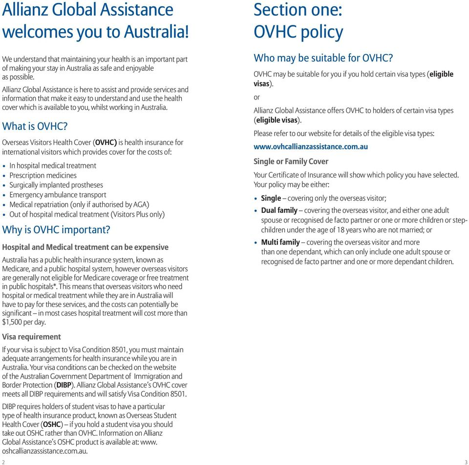 Allianz Global Assistance is here to assist and provide services and information that make it easy to understand and use the health cover which is available to you, whilst working in Australia.