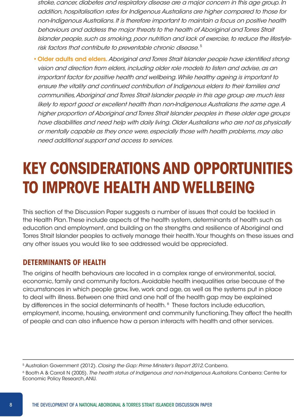 It is therefore important to maintain a focus on positive health behaviours and address the major threats to the health of Aboriginal and Torres Strait Islander people, such as smoking, poor