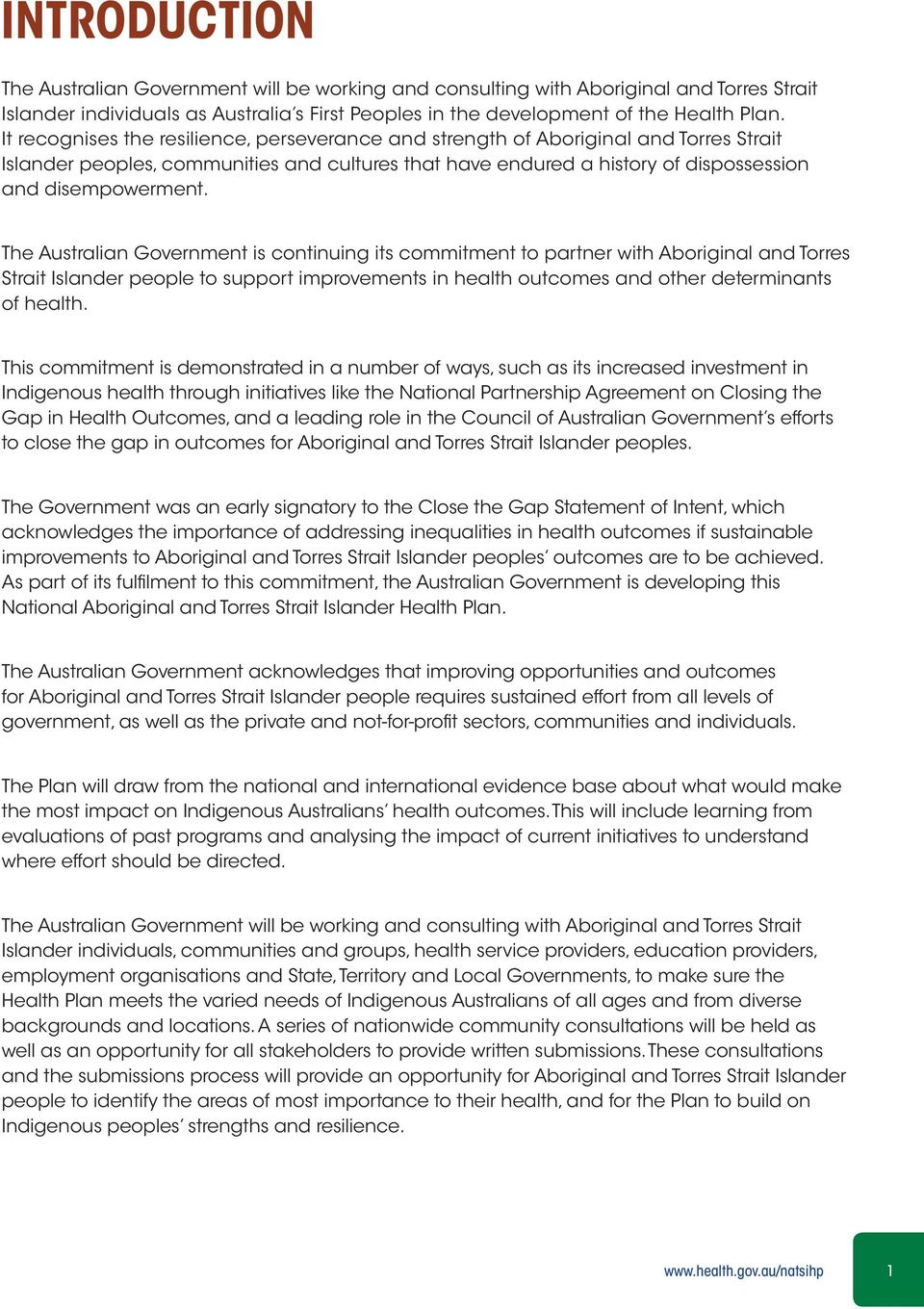 The Australian Government is continuing its commitment to partner with Aboriginal and Torres Strait Islander people to support improvements in health outcomes and other determinants of health.