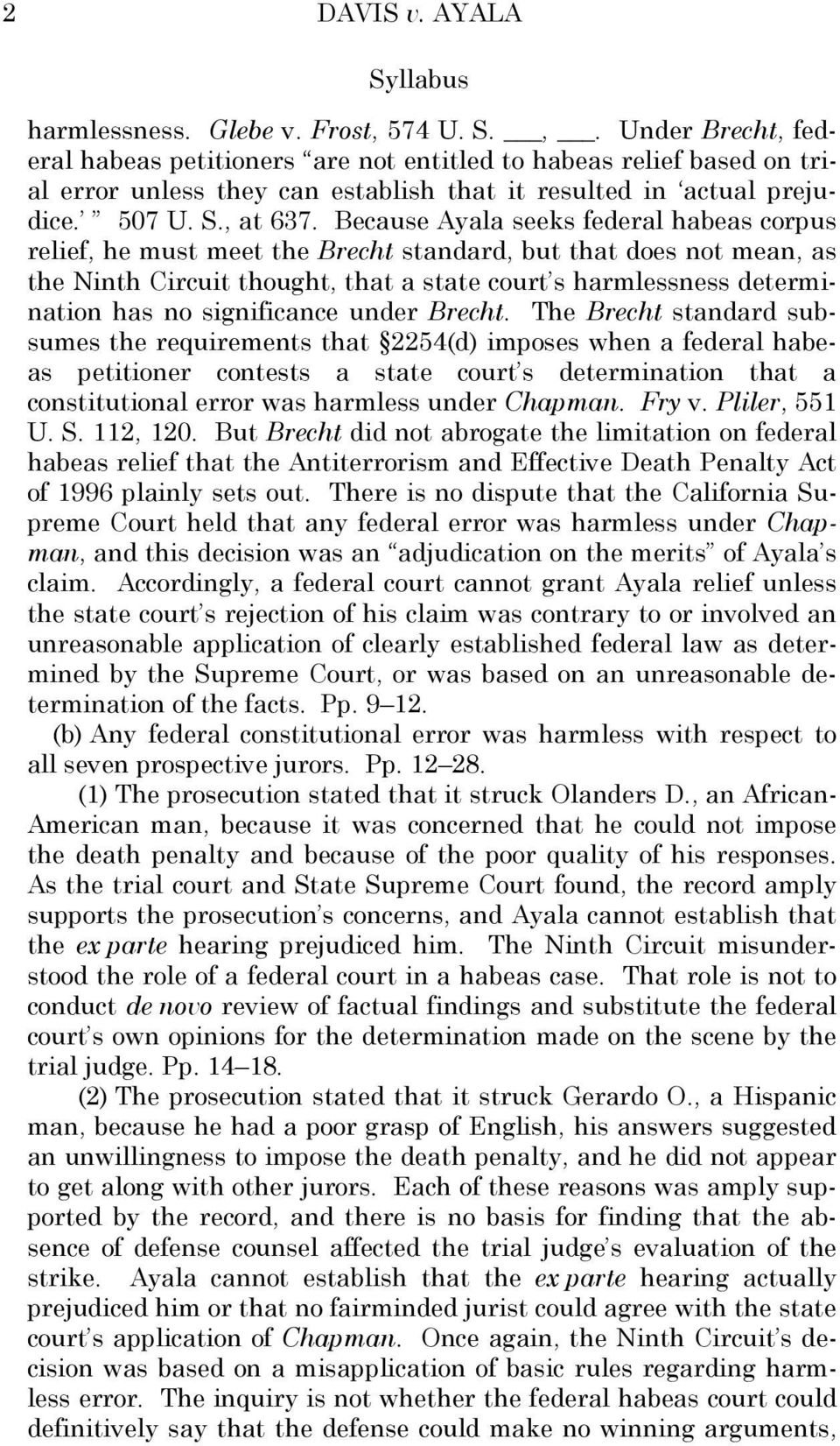 Because Ayala seeks federal habeas corpus relief, he must meet the Brecht standard, but that does not mean, as the Ninth Circuit thought, that a state court s harmlessness determination has no