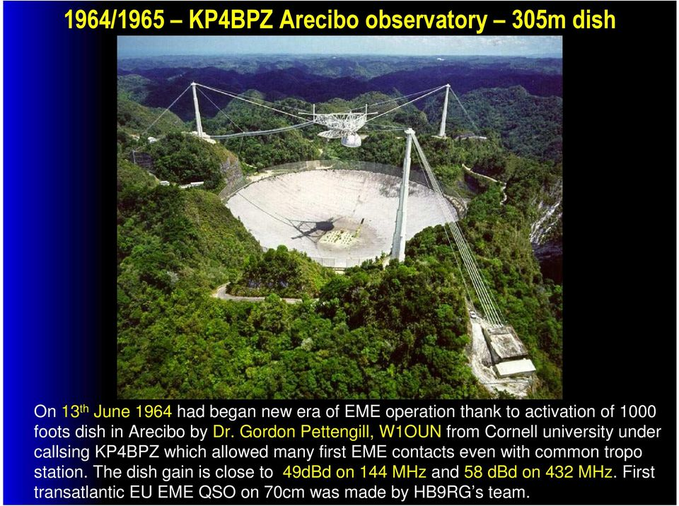 Gordon Pettengill, W1OUN from Cornell university under callsing KP4BPZ which allowed many first EME