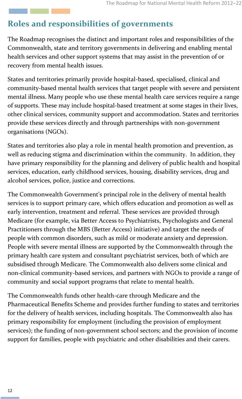 States and territories primarily provide hospital-based, specialised, clinical and community-based mental health services that target people with severe and persistent mental illness.