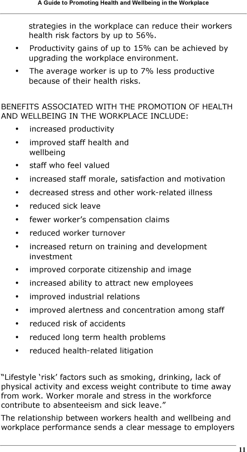 BENEFITS ASSOCIATED WITH THE PROMOTION OF HEALTH AND WELLBEING IN THE WORKPLACE INCLUDE: increased productivity improved staff health and wellbeing staff who feel valued increased staff morale,