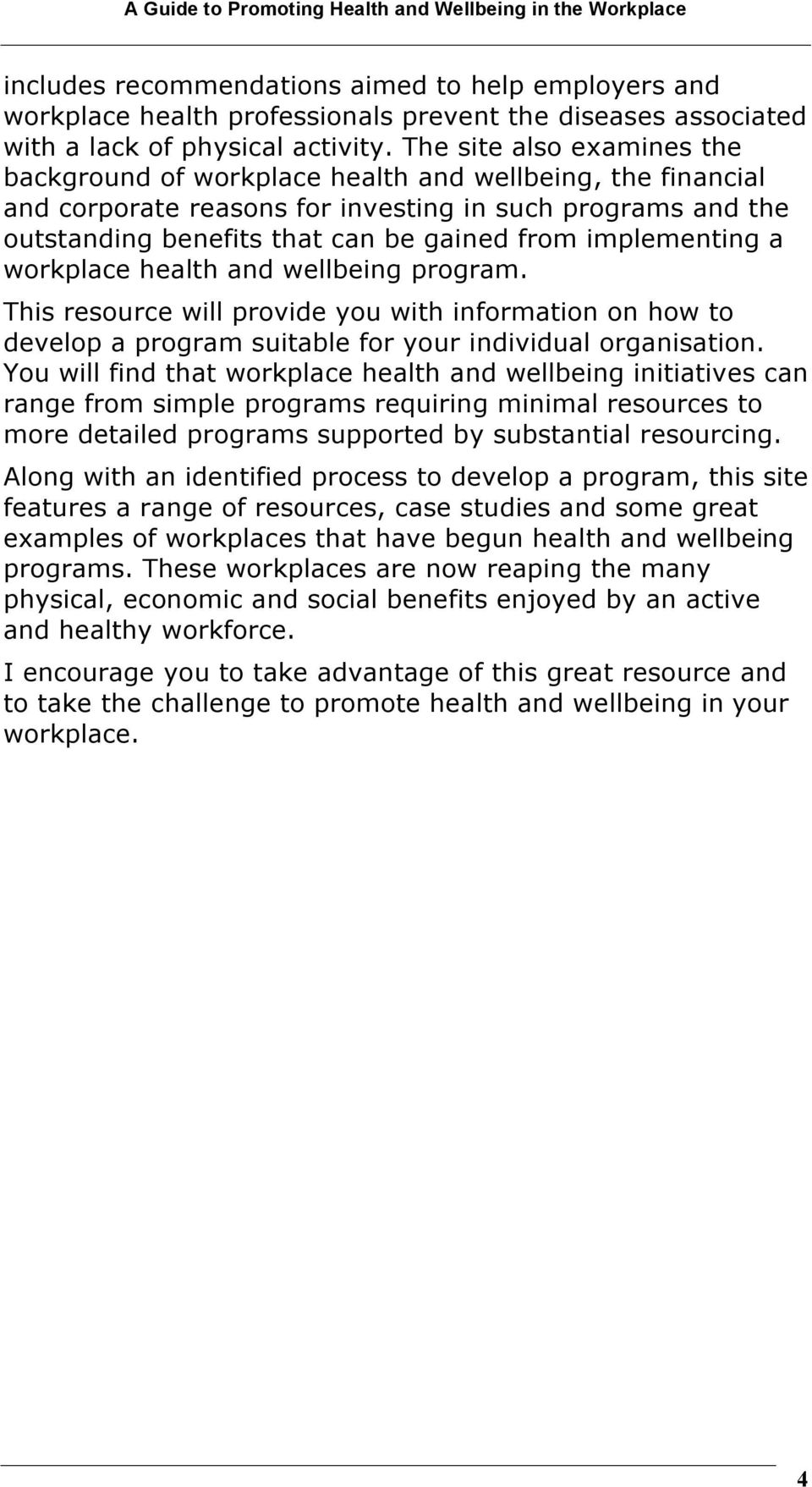 implementing a workplace health and wellbeing program. This resource will provide you with information on how to develop a program suitable for your individual organisation.