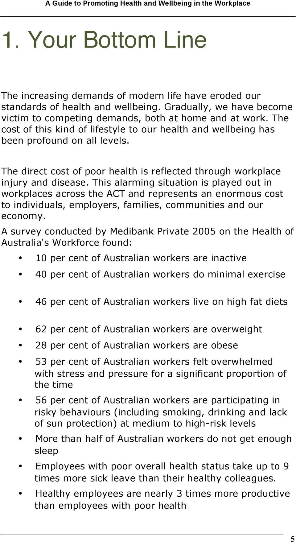 This alarming situation is played out in workplaces across the ACT and represents an enormous cost to individuals, employers, families, communities and our economy.