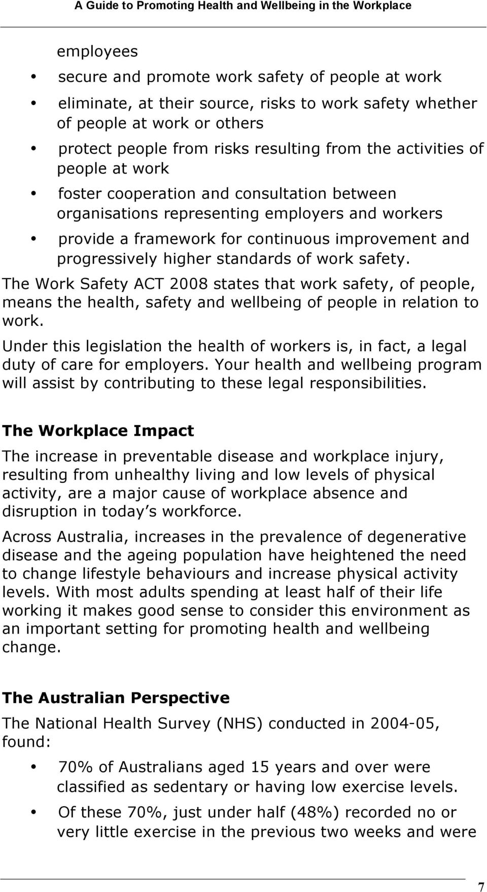 work safety. The Work Safety ACT 2008 states that work safety, of people, means the health, safety and wellbeing of people in relation to work.