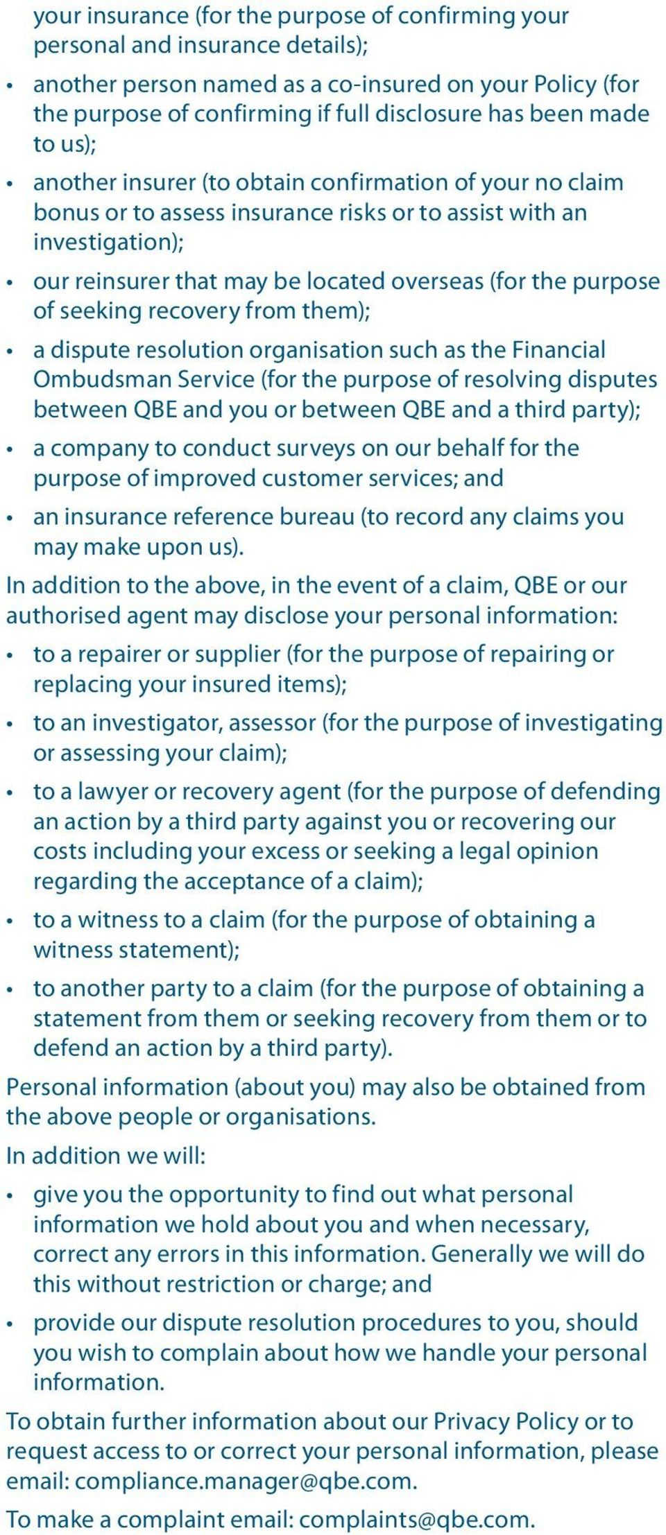 seeking recovery from them); a dispute resolution organisation such as the Financial Ombudsman Service (for the purpose of resolving disputes between QBE and you or between QBE and a third party); a