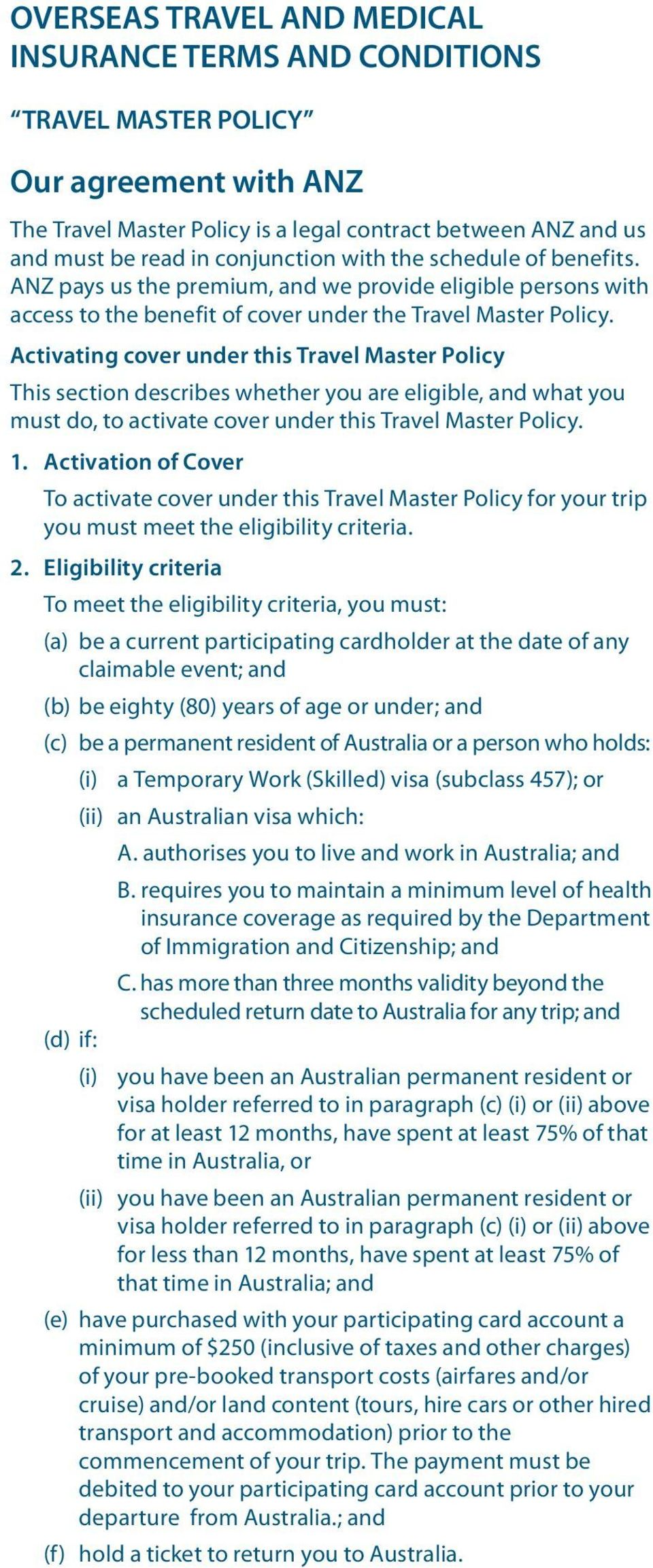 Activating cover under this Travel Master Policy This section describes whether you are eligible, and what you must do, to activate cover under this Travel Master Policy. 1.
