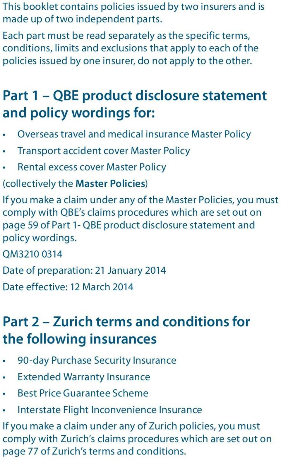 Part 1 QBE product disclosure statement and policy wordings for: Overseas travel and medical insurance Master Policy Transport accident cover Master Policy Rental excess cover Master Policy