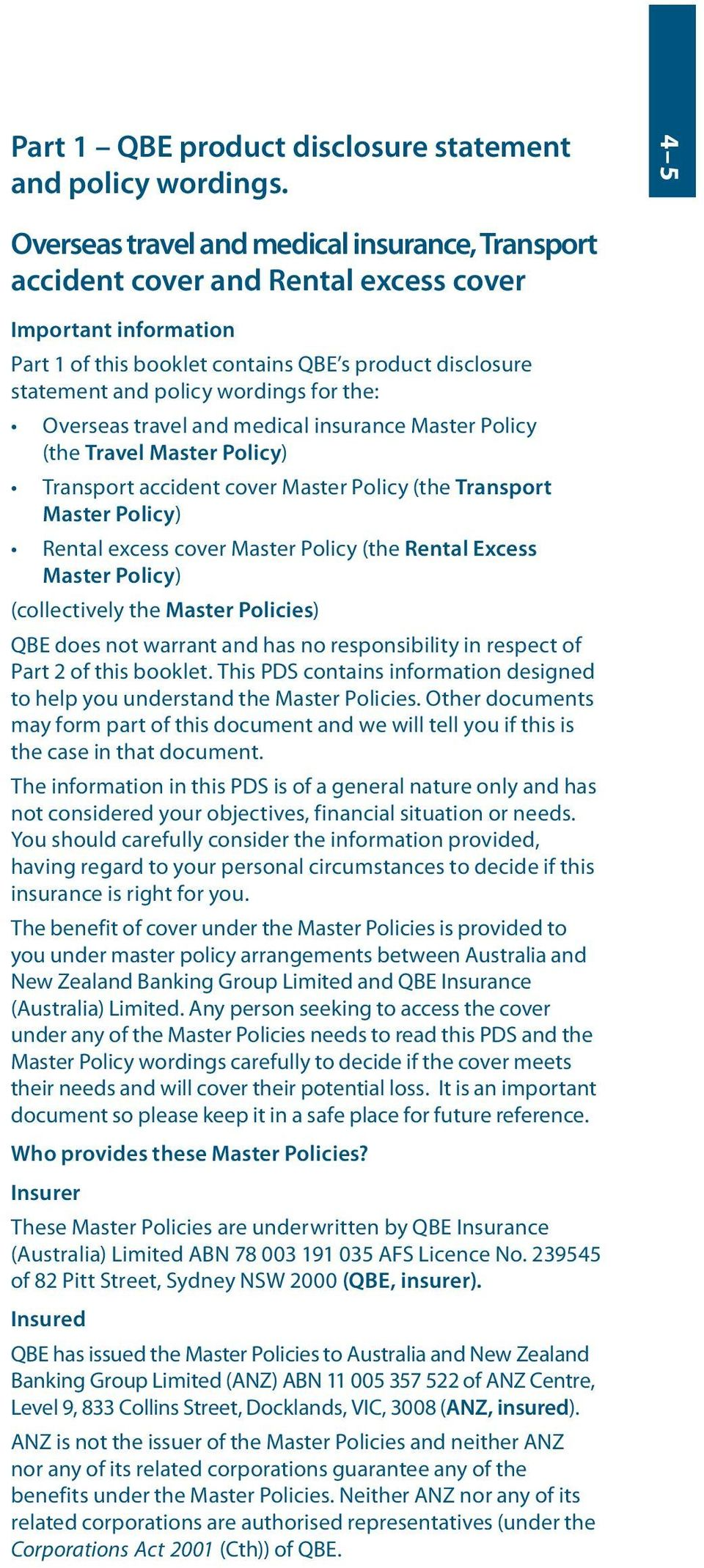 wordings for the: Overseas travel and medical insurance Master Policy (the Travel Master Policy) Transport accident cover Master Policy (the Transport Master Policy) Rental excess cover Master Policy