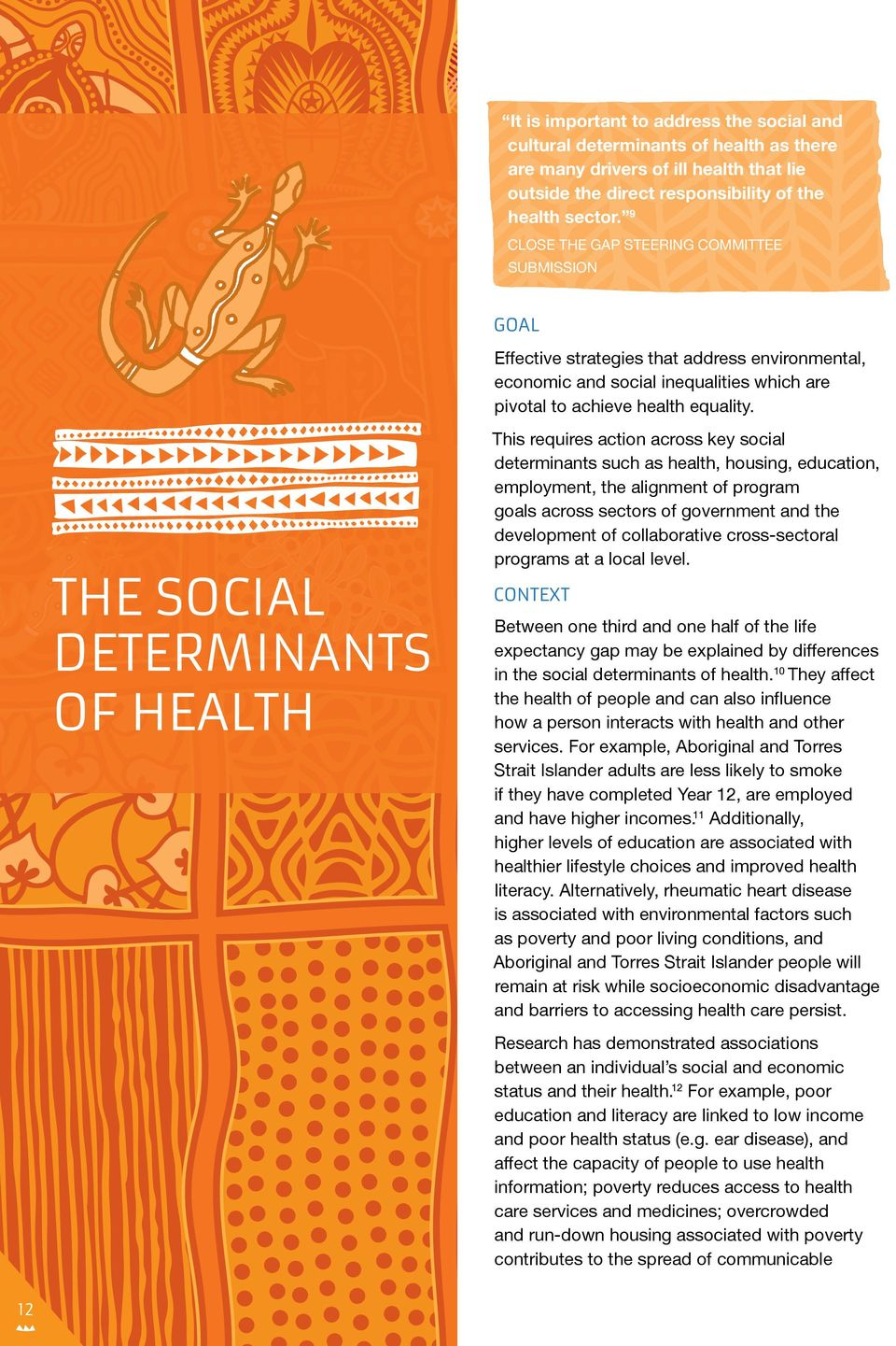 The social determinants of health This requires action across key social determinants such as health, housing, education, employment, the alignment of program goals across sectors of government and