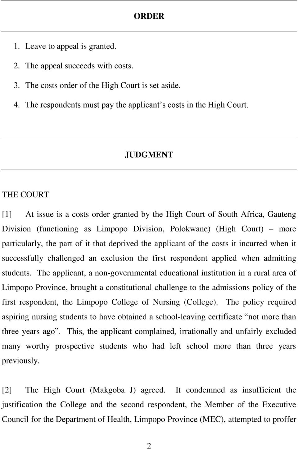it that deprived the applicant of the costs it incurred when it successfully challenged an exclusion the first respondent applied when admitting students.