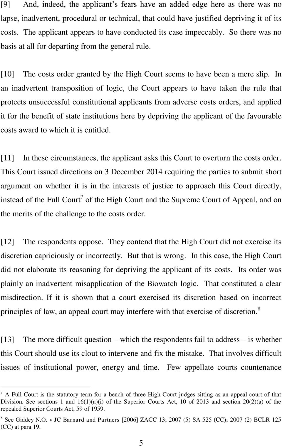 [10] The costs order granted by the High Court seems to have been a mere slip.