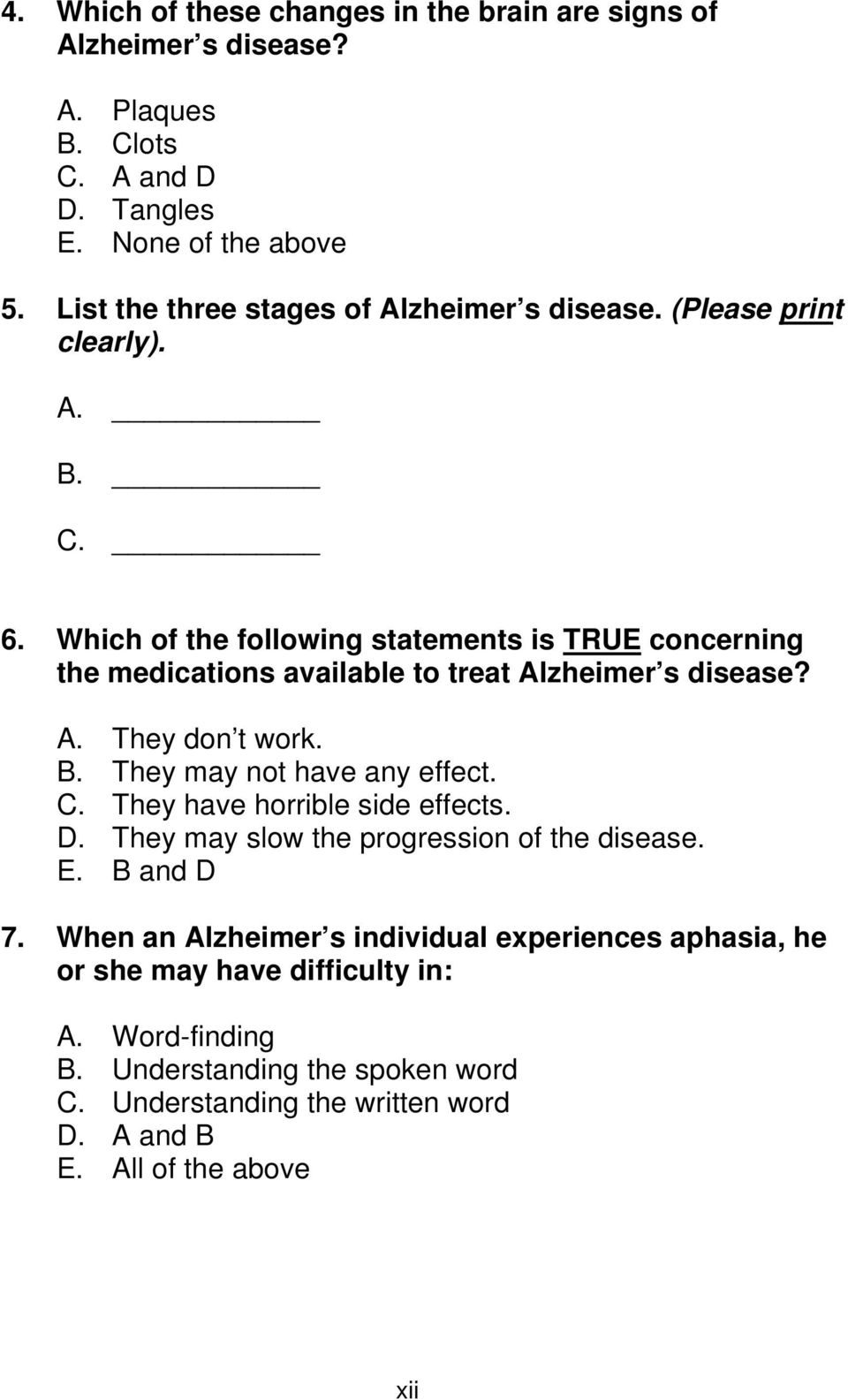 Which of the following statements is TRUE concerning the medications available to treat Alzheimer s disease? A. They don t work. B. They may not have any effect. C.